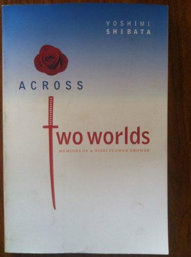 9780974969732: Across Two Worlds : Memoirs of a Nisei Flower Grower