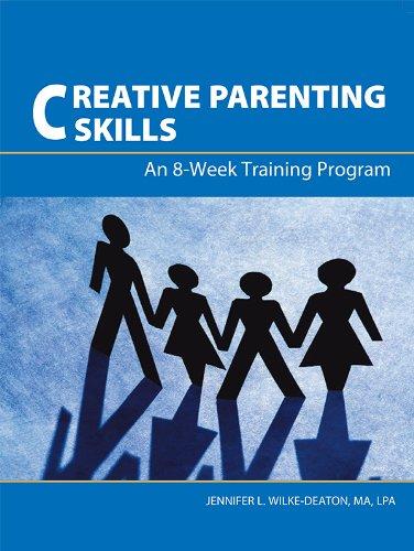 Creative Parenting Skills: An 8-Week Training Program: Jennifer L. Wilke-Deaton