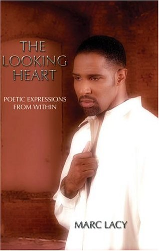 The Looking Heart: Poetic Expressions from Within: Marc Lacy