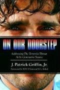 On Our Doorstep: Addressing the Terrorist Threat: Patrick, JR. Griffin,