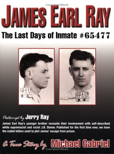 James Earl Ray: The Last Days of Inmate # 65477: Michael Gabriel