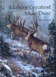 Idaho's Greatest Mule Deer.: Hatfield, Ryan
