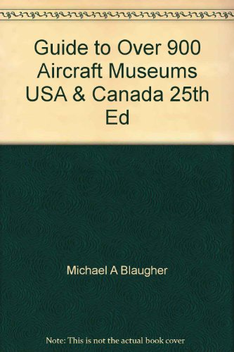 9780974977232: Guide to Over 900 Aircraft Museums USA & Canada 25th Ed