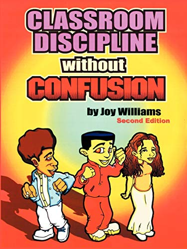 Classroom Discipline Without Confusion: Joy M Williams