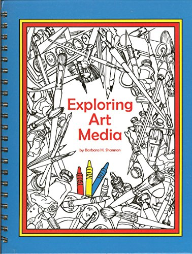 9780974980805: Exploring Art Media: A Guide for Discovering the Methods and Creative Techniques of the Visual Arts