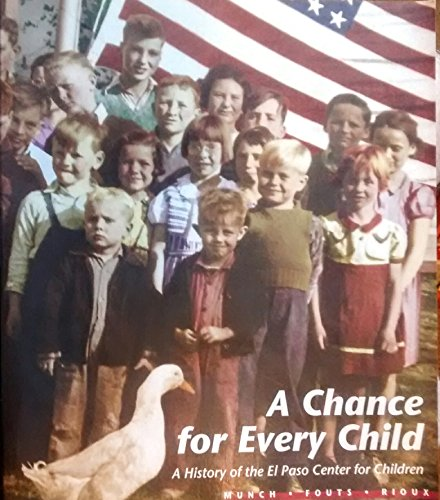 9780974982328: A Chance for Every Child: A History of the El Paso Center for Children