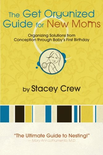 The Get Organized Guide for New Moms: Organizing Solutions from Conception through Baby's First...