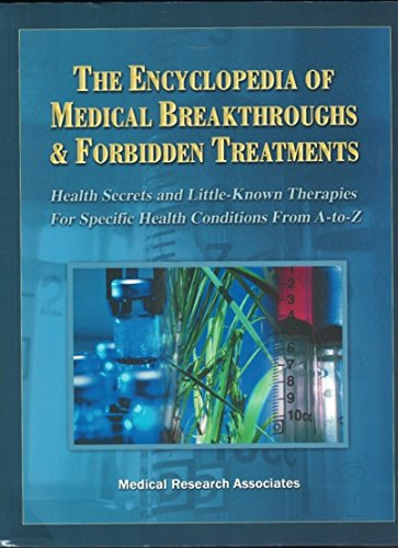 9780974985930: The Encyclopedia of Medical Breakthroughs & Forbidden Treatments: Health Secrets & Little-Known Therapies for Specific Health Conditions from A-to-Z