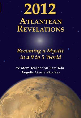 2012 Atlantean Revelations: Becoming a Mystic in a 9 to 5 World: Sri Ram Kaa, Kira Raa