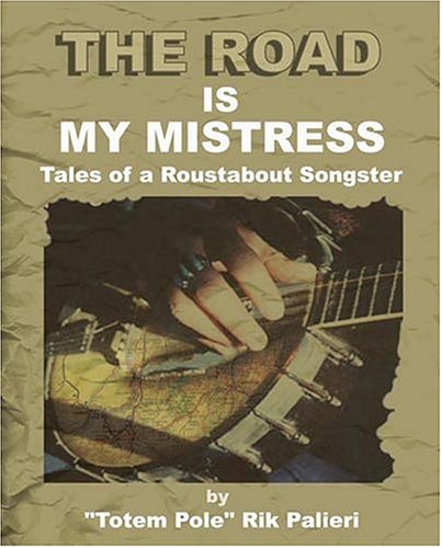 THE ROAD IS MY MISTRESS Tales of a Roustabout Songster