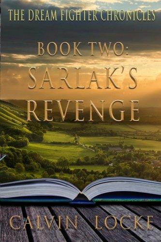 The Dream Fighter Chronicles Book Two Sarlaks Revenge: Calvin Locke