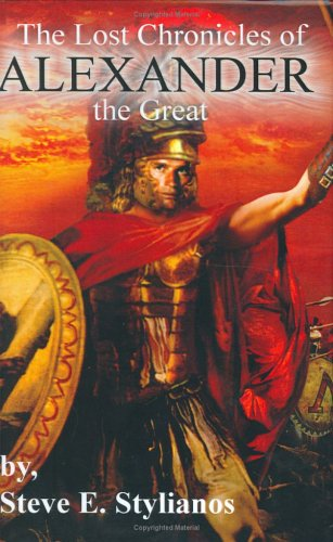 The Lost Chronicles of Alexander the Great: Stylianos, Steve E.