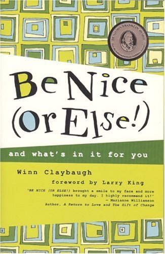 Be Nice (Or Else!): and what's in it for you: Winn Claybaugh