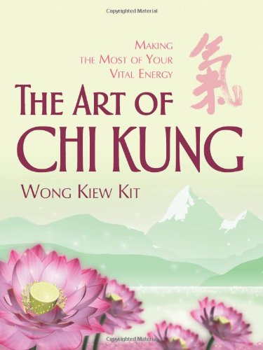 The Art of Chi Kung: Making the Most of Your Vital Energy: Wong Kiew Kit