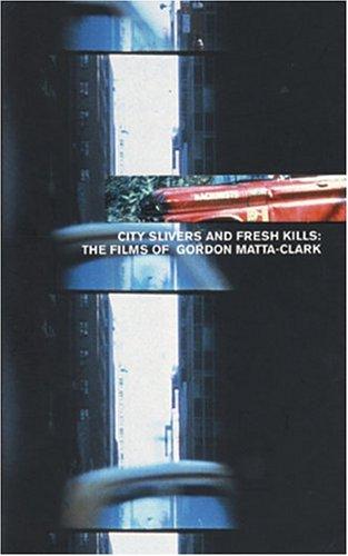 9780974999609: City Slivers And Fresh Kills: The Films Of Gordon Matta-Clark