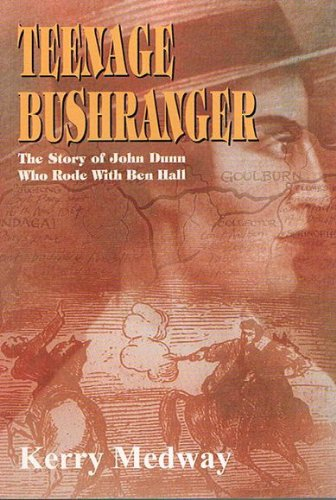 9780975087831: Teenage Bushranger: The story of John Dunn who rode with bushrangers Ben Hall and John Gilbert in 1864-65 and was hung at the age of 19