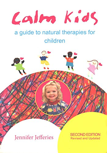 Calm Kids: A Guide to Natural Therapies: Jennifer Jefferies