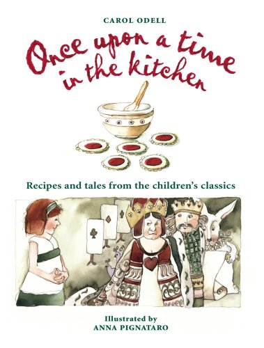 Once Upon a Time in the Kitchen: Recipes and Tales from the Children's Classics (0975102338) by Carol Odell