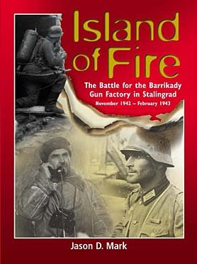 9780975107638: Island of Fire: The Battle for the Barrikady Gun Factory in Stalingrad