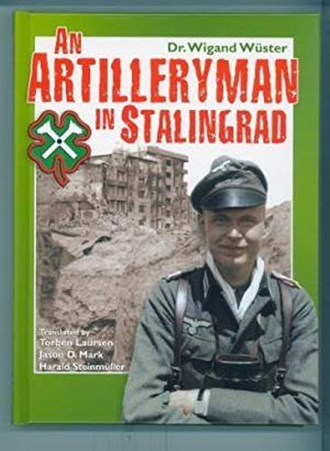 AN ARTILLERYMAN IN STALINGRAD - Memoirs of a Participant in the Battle.: Dr Wigand Wüster; Mark ...