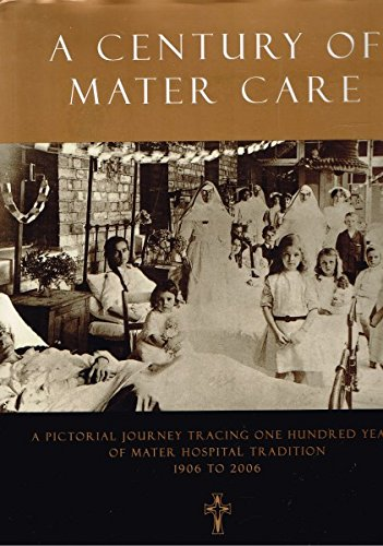 9780975109519: A Century of Mater Care : A Pictorial Journey Tracing One Hundred Years of Mater Hospital Tradition