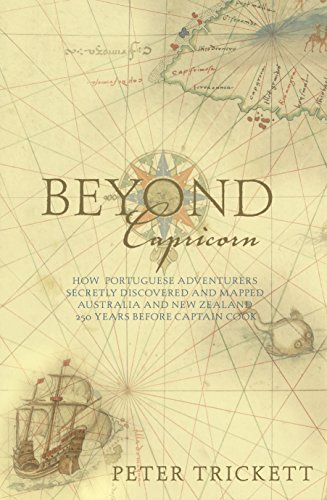 9780975114599: Beyond Capricorn: How Portugese Adventurers Secretly Discovered and Mapped Australia 250 Years Before Captain Cook