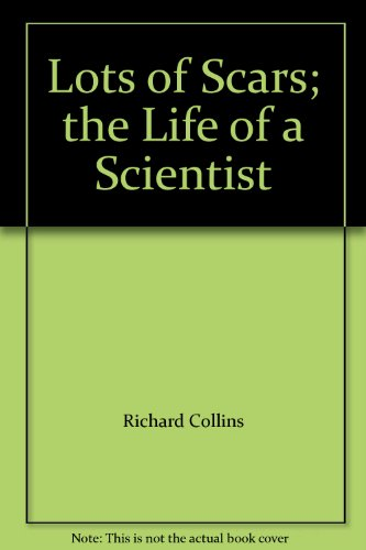 Lots of Scars: The Life of a Scientist [inscribed]