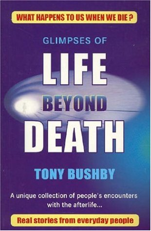 Glimpses Of Life Beyond Death: A Unique Collection Of People's Encounters With The Afterlife.