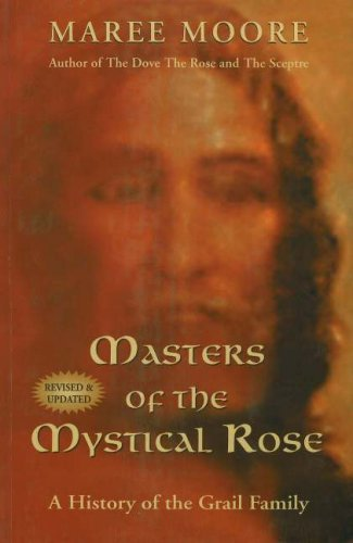 Masters of the Mystical Rose: A History of the Grail Family (Revised & Updated): Maree Moore