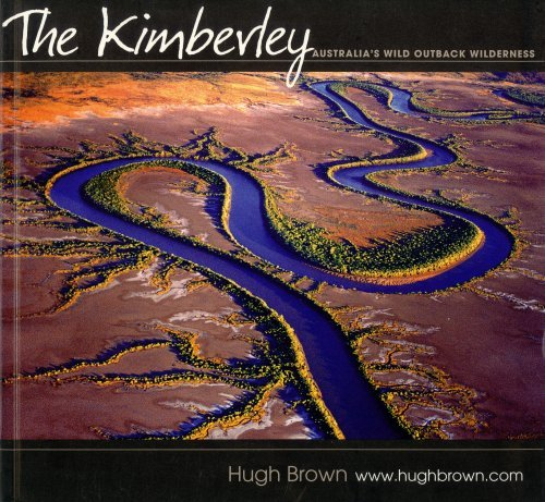 The Kimberley: Australia's Wild Outback Wilderness: Brown, Hugh, and Taylor, Greg