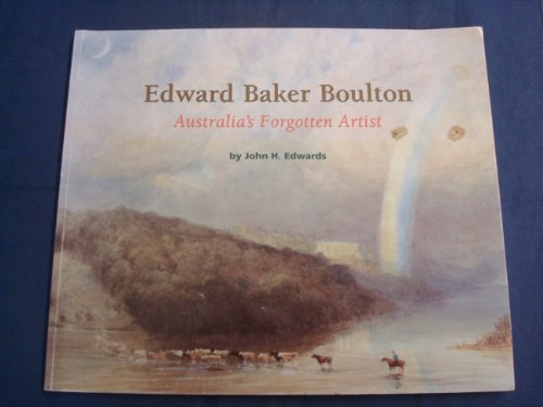 Edward Baker Boulton: Australia's Forgotten Painter: Edwards, John
