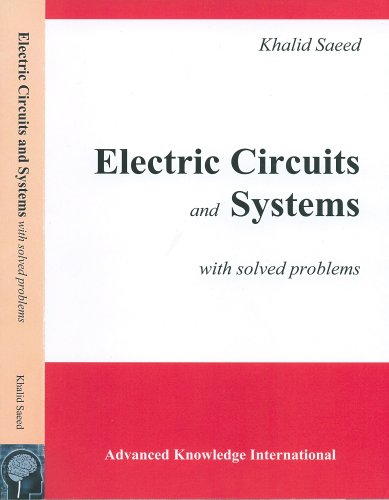 Electric Circuits and Systems with Solved Problems: Khalid Saeed