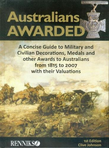Australians Awarded A Concise Guide To Military & Civilian Decorations, Medals & Other ...