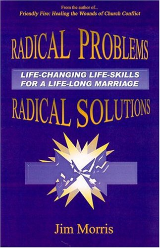 Radical Problems - Radical Solutions: Life-changing life-skills for a life-long marriage (0975257277) by Jim Morris