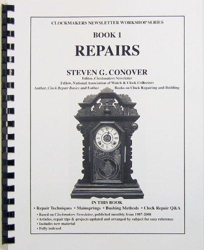 Book 1 Repairs: Clockmakers Newsletter Workshop Series: Steven G. Conover