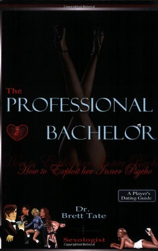 9780975264027: The Professional Bachelor: How to Exploit Her Inner Psycho