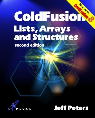 ColdFusion Lists, Arrays & Structures: Second Edition: Peters, Jeff