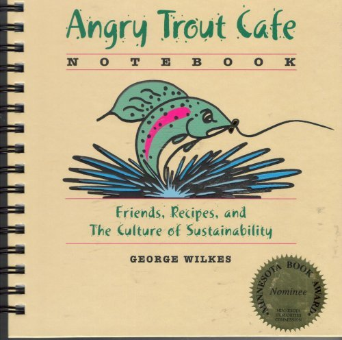 Angry Trout Cafe Notebook: Friends, Recipes, and The Culture of Sustainability: George Wilkes