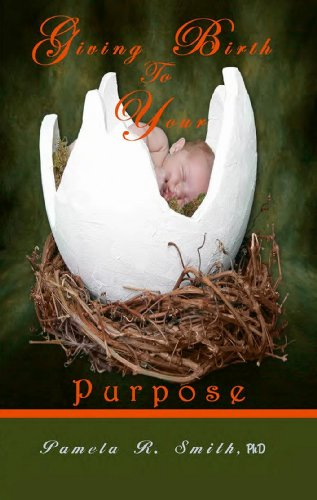 Giving Birth to Your Purpose (9780975274286) by Pamela R. Smith; PhD