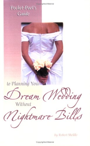 Pocket-Poet's Guide to Planning Your Dream Wedding Without Nightmare Bills: Melillo, Robert