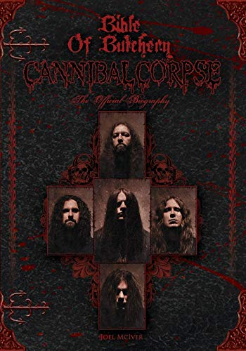 9780975280799: [(Bible of Butchery: Cannibal Corpse: The Official Biography)] [Author: Joel McIver] published on (July, 2014)