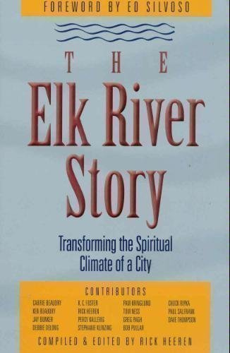 The Elk River Story : Transforming the Spiritual Climate of a City: Heeren, Rick {Compiled and ...