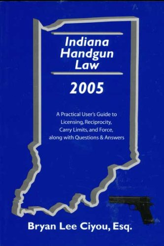 Indiana Handgun Law: A Practical User's Guide: Bryan Lee Ciyou