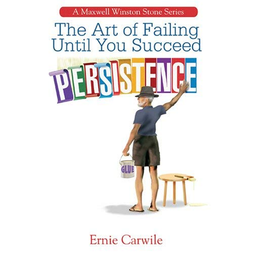 PERSISTENCE: The Art of Failing Until You Succeed (A Maxwell Winston Stone Series, 4): Ernie ...