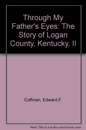 9780975285503: Through My Father's Eyes: The Story of Logan County, Kentucky, II