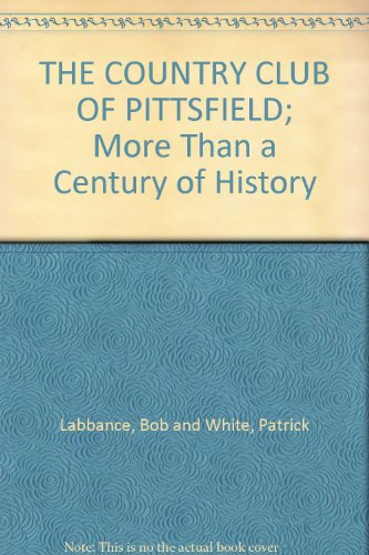 Country Club of Pittsfield: More Than a Century of History.: LABBANCE, Bob and WHITE, Patrick.