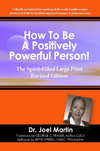 How To Be A Positively Powerful Person!: Dr. Joel Martin