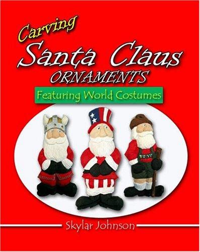 Carving Santa Claus Ornaments Featuring World Costumes: Johnson, Skylar