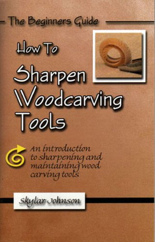 How to Sharpen Woodcarving Tools: Johnson, Skylar