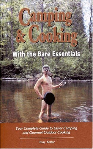 Camping & Cooking With The Bare Essentials: Your Complete Guide To Easier Camping And Gourmet ...